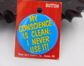 "Vintage 1980's Pin Pinback Button That Reads "" My Conscience is Clean : I Never Use It!  "" Dr28"