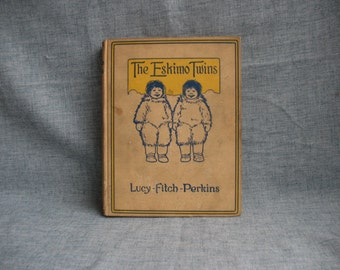 Vintage Childrens Book The Eskimo Twins by Lucy Fitch Perkins 1914 with Illustrations Hardback