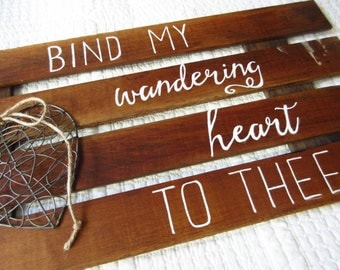 Christian WORD Art - Bind My Wandering Heart to Thee - Hand-Painted Reclaimed Wood Sign with Wire Heart