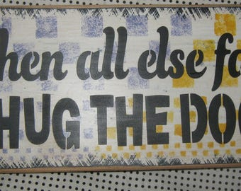 "Primitive Hand Painted Wood Entrance Greeting Animal Sign "" When all else fails, HUG THE DOG "" Pet Entry Housewares Rustic Paw Prints"