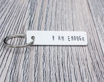 I am Enough Hand Stamped Keychain,  Aluminum Keychain, Personalized Gift For Her or Him, Inspirational Gift, Accessory Gift, Strong, Inspire