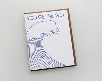 You get me wet, letterpress greeting card, Valentine's