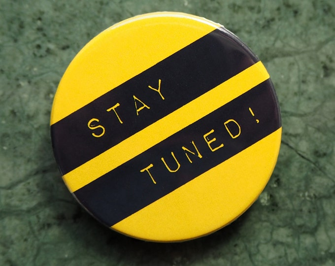 Pinback Button, Stay tuned, Ø 1.5 Inch Badge, fun, whimsical,
