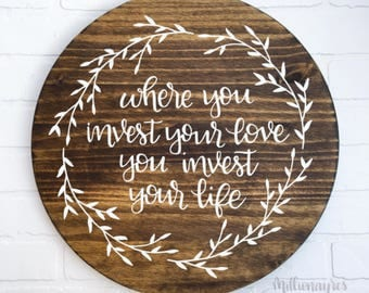 Where You Invest your Love, You Invest your Life - Round Wood Sign | Mumford and Sons