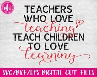 Teachers Who Love Teaching, SVG, DXF, EPS, Cut File, School, Appreciation, Kindergarten, Preschool, Spring, Kids, Silhouette, Cricut