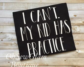 I Can't My Kid Has Practice Shirt - Womens sports shirt - Baseball mom Shirt - Personalized Shirt - Softball Mom Shirt - Monogram Shirt -