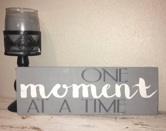 One Moment At A Time, Inspirational Quote, Available Now, 1 day Shipping, 6x15 Wood Sign, Christmas Present