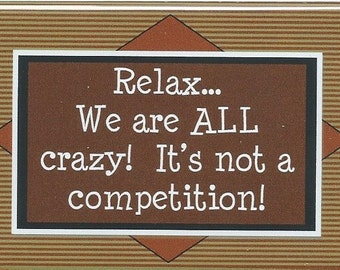 003 - Relax...Weare ALL crazy!  It's not a competition!