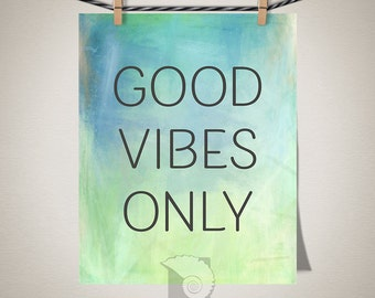 Good Vibes Only, inspirational quote, art print, good advice, sayings, keep it positive, gift for grads, go for it, gifts for her, mom gifts