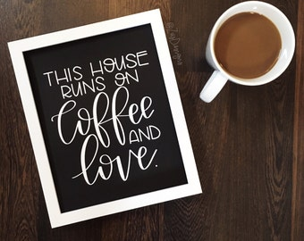 This house runs on coffee and love - Hand Lettered Foil Print