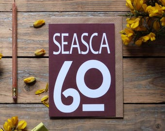60 - Seasca card - gaeilge, Irish language card, Irish sixtieth card, birthdays, milestones, 60 card in Irish, Irish numbers, gaelic card