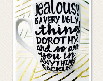 Jealousy is a very ugly thing, Dorothy and so are you in anything backless  Stay Golden- Golden Girls Coffee Mug- golden girls gift