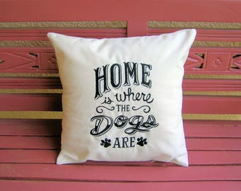 Home is Where The Dogs Are Pillow Cover-Embroidered Cotton Pillow Cover-Handmade