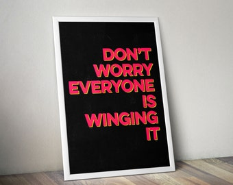 Don't Worry Everyone Is Winging It letterpress style print