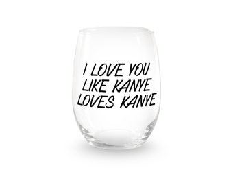 Like Kanye Loves Kanye Stemless Wine Glass > Funny Gift > Birthday Gifts > Funny Wine Glasses > Funny Wine Sayings > Wine Gifts