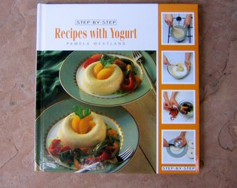 Recipes with Yogurt Cook Book, Step-By-Step Recipes with Yogurt by Pamela Westland, 1995 Vintage Cook Book