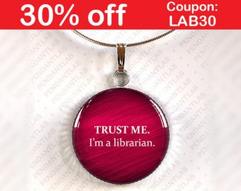 Trust Me I'm a Librarian Red Pendant, Book Lover Gift, Book Quote Necklace, Librarian, Book Addict, Book Worm, Librarian Quote