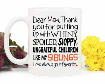 Mom Mug,Mom Gift,Funny Coffee Mug,Gift for mom,Thanks for putting up with my siblings,Love your favorite,Mothers Day,Coffee Cup, MUG-247-1