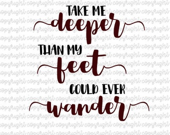 Take me deeper than my feet could ever wander SVG cut file - silhouette - cameo - cricut
