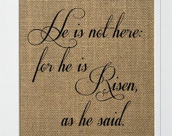 "Burlap sign ""He Is Not Here For Is Risen As He Said..""  / Love House Sign / Wedding Gift / Religious / Biblical / Birthday Gift / Easter"