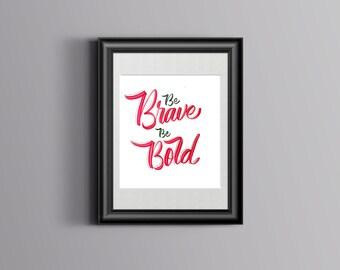 Be Brave Be bold (Custom hand lettered motivational Poster)
