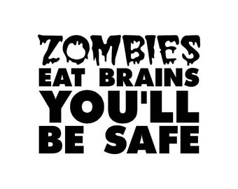 Zombies Eat Brains You'll Be Safe Car Decal