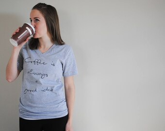 Coffee Shirt - Coffee Is Always A Good Idea - Comfy Tee - Womens Graphic Tees - Lazy Days - Coffee Tshirt - Trendy Womens Clothing