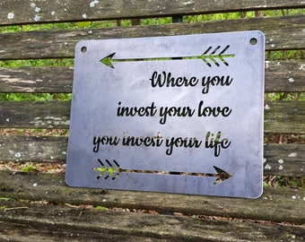 Where you Invest your love you Invest your life Rustic Raw Steel Quote Metal Sign Inspirational Friendship Wedding Anniversary BE Creations