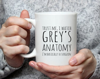 Trust me, I watch Grey's anatomy I'm basically a surgeon mug not available on the high street