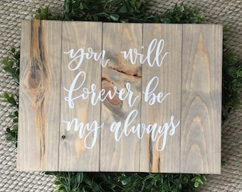 You Will Forever Be My Always - Rustic Wood Sign - Weathered Oak Stain - Farmhouse decor sign - Rustic Wedding Sign