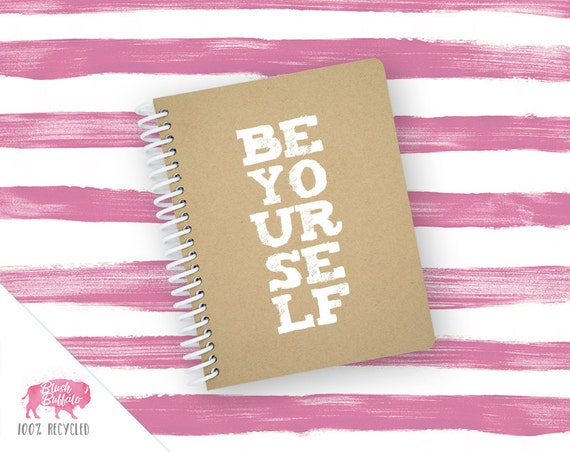 Spiral Notebook | Spiral Journal | Notepad | 100% Recycled | Be Yourself | BB064SM