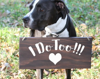 Wedding Signs For Dogs, I Do Too sign, Save the Date Sign, Engagement prop, Dog Wedding Sign, Save the Date Photo Prop, engagement Sign