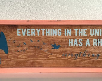Wood Sign • Everything In The Universe Has A Rhythm Maya Angelou