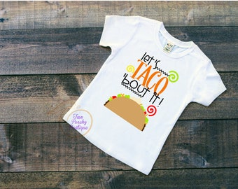 Let's Taco About it/ Mexican Shirt/ Taco Shirt/ Taco Youth Shirt/ Taco Toddler Shirt/ Taco about it/ Funny shirt/ Taco Shirt/ Cinco De Mayo