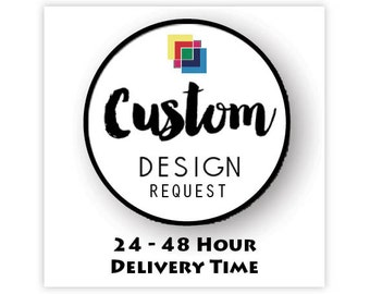 CUSTOM DESIGN REQUEST, 24 - 48 Hour Delivery Time, Illustration, TShirt Design, Cut File, svg, pdf, eps, png, dxf