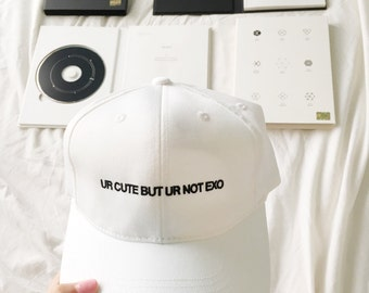 ur cute but ur not exo baseball cap