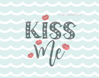 Kiss Me SVG Valentine File. Cricut Explore and More! Cut or Print. Kiss Me Shut Up Kiss Me Baby New Baby Valentine Newborn Love Adult SVG