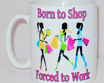 Born To Shop, Forced To Work Mug Can Personalise Shopping Addict Shopper Shopaholic Gift Cup