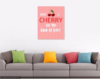 Have a Cherry on Top Kind of Day!- Digital Print