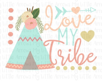 Teepee Love my tribe SVG, DXF, EPS, png Files for Cutting Machines Cameo or Cricut // tribe svg // arrow svg // family svg