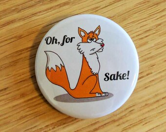 Funny button badge, Oh, for Fox sake!, fox badge, FFS, punny badge, cheeky badge, animal puns, fox jokes, punny gift, puns, sweary gifts
