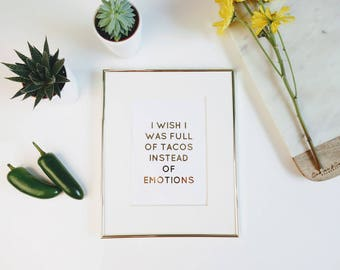 I Wish I was Full of TACOS Instead of Emotions Gold Foil Print   |   gallery wall print, apartment decor, home decor, modern prints