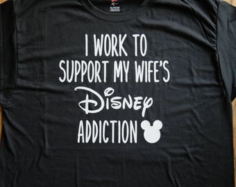 "Men's Disney Inspired tee shirt ""I work to support my wife's Disney addiction""; Coordinating family disney shirts; Men's Disney Trip T-shirt"