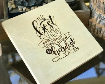 The best view comes after the hardest climb /Wood burned art / wood block décor sign