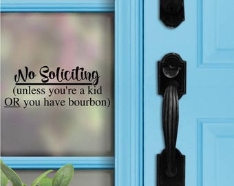 No Soliciting Decal - No soliciting unless you're a kid or have bourbon - Bourbon - Funny Decal - Front Door Decal - No Soliciting Sign