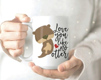 Pun Mug - Love You Like No Otter - Mug gift for Girlfriend - Wife Mug - Mother Mug - Funny Coffee Mug - Cute Coffee Mug - Valentines Gift