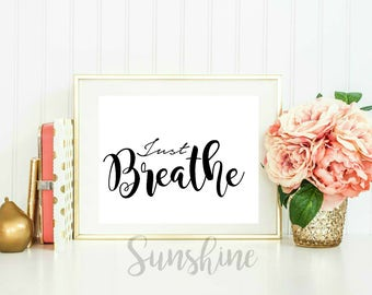 Just Breath, Inspirational Print, Motivational Print, Home Decor, Just Breathe Sign, Breathe Sign, Printable, Art Print, Wall Art, Customize