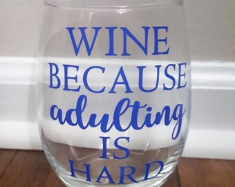 Wine Because Adulting Is Hard Wine Glass, Because Adulting is Hard, Funny Wine Glasses, Mom Wine Glasses, Wine Glasses, Mother's Day Gift