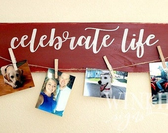 Celebrate Life Wood Sign - Hand-Painted Sign with Twine and Clothespins - Wood Picture Sign - Family Sign Picture Holder