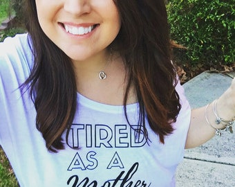 Tired as a Mother, Motherhood Shirt, Mom Life, Mom Shirts, Shirts for Moms, Gifts for Mom, New Mom, New Mom Gift, Tired AF